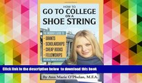 READ book  How to Go to College on a Shoe String: The Insider s Guide to Grants, Scholarships,
