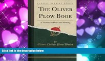 PDF  The Oliver Plow Book: A Treatise on Plows and Plowing (Classic Reprint) Oliver Chilled Plow