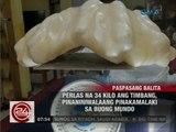 24 Oras: Perlas na 34 kilo ang timbang, pinaniniwalaang pinakamalaki sa buong mundo