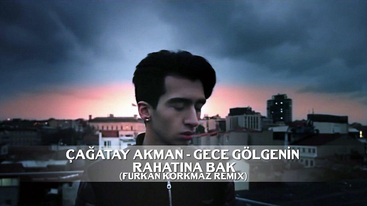 Cagatay Akman Gece Golgenin Rahatina Bak Furkan Korkmaz Remix Dailymotion Video