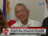 24 Oras: Giit ni DFA Sec. Yasay, isa siyang Filipino citizen at wala siyang dual citizenship