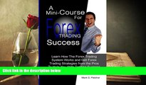 BEST PDF A Mini-Course For  Forex Trading Success: Learn How The Forex Trading System Works and