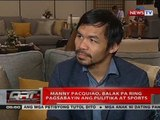 Manny Pacquiao, balak pa ring pagsabayin ang pulitika at sports
