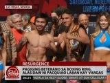 24 Oras: Pagiging beterano sa boxing ring, alas daw ni Pacquiao laban kay Vargas