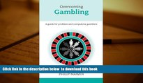 FREE [DOWNLOAD]  Overcoming Problem Gambling - A guide for problem and compulsive gamblers