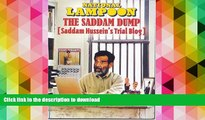 READ THE NEW BOOK Saddam Dump, Saddam Hussein s Trial Blog (National Lampoon) READ NOW PDF ONLINE