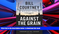 PDF [FREE] DOWNLOAD  Against the Grain: A Coach s Wisdom on Character, Faith, Family, and Love