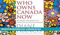 PDF [DOWNLOAD] Who Owns Canada Now: Old Money, New Money and the Future of Canadian Business BOOK