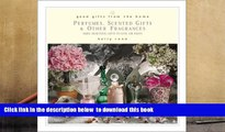 READ book  Good Gifts from the Home: Perfumes, Scented Gifts, and Other Fragrances--Make