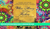 PDF [FREE] DOWNLOAD  When Money Was In Fashion: Henry Goldman, Goldman Sachs, and the Founding of