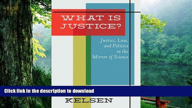 FREE [DOWNLOAD] What Is Justice? Justice, Law and Politics in the Mirror of Science Hans Kelsen