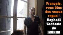 Français, vous êtes des veaux repus ! Raphaël Zacharie de IZARRA
