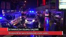 İstanbul'da bir gece kulübüne silahlı saldırı