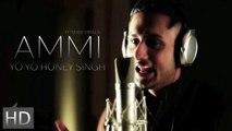Ammi(FULL SONG) Yo Yo Honey Singh -- Honey Singh Latest Song -- Punjabi Songs 2016 - YouTube