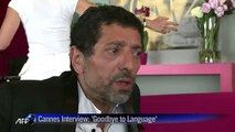 Cannes Interview_ 'Goodbye to language'