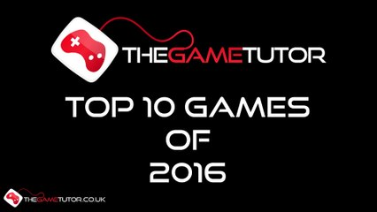 The Game Tutor's Top 10 Games of 2016