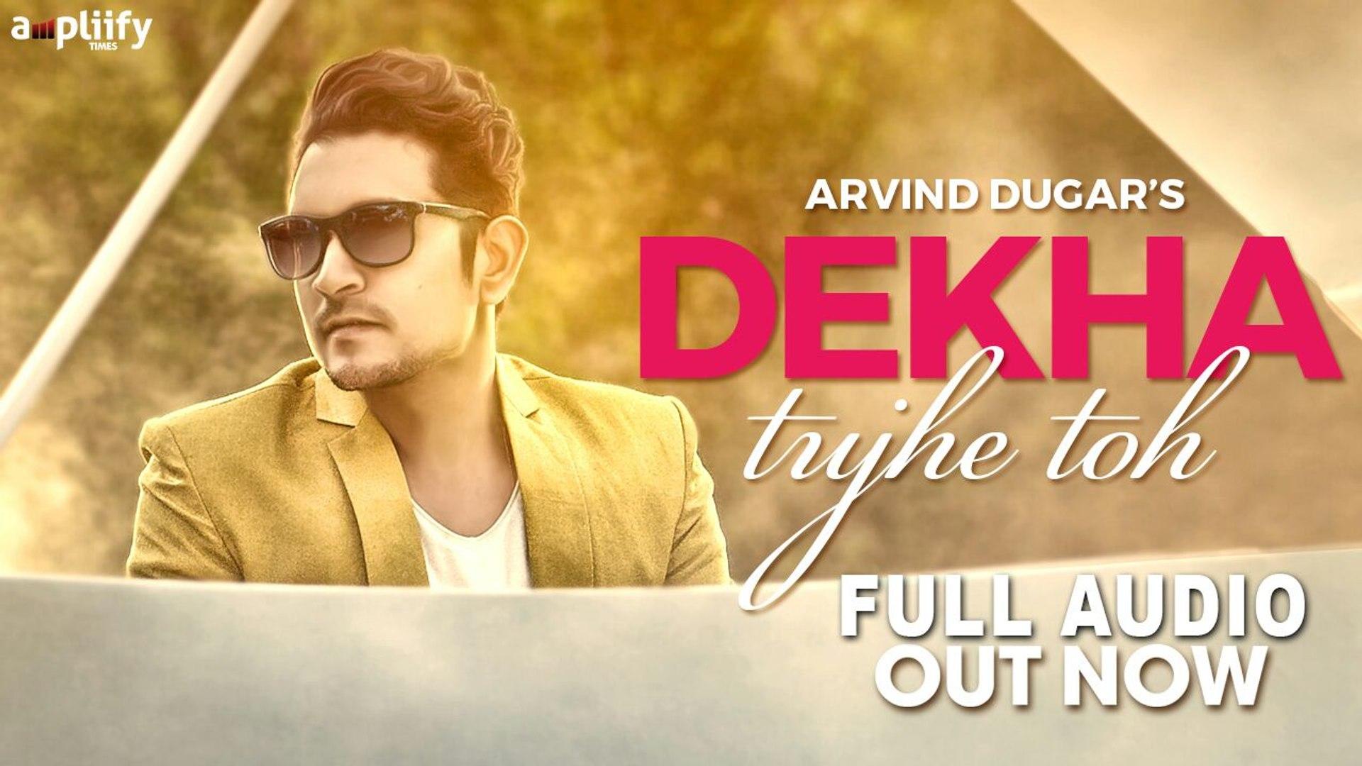 Dekha Tujhe Toh | Full Audio Song | Arvind Dugar | Kirti Chandelak | Ampliify Times