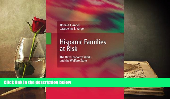 Read Online Hispanic Families at Risk: The New Economy, Work, and the Welfare State Ronald J.