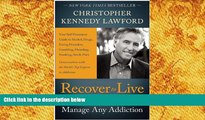 Read Online Recover to Live: Kick Any Habit, Manage Any Addiction: Your Self-Treatment Guide to