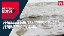 Penduduk Pantai Kundor bimbang fenomena air pasang