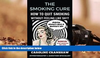 Audiobook  The Smoking Cure: How To Quit Smoking Without Feeling Like Sh*t Caroline Cranshaw For