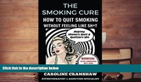 PDF  The Smoking Cure: How To Quit Smoking Without Feeling Like Sh*t Caroline Cranshaw Pre Order