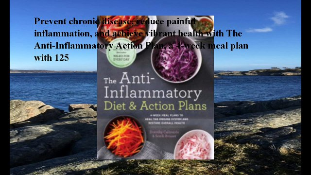 Download The Anti-Inflammatory Diet & Action Plans: 4-Week Meal Plans to Heal the Immune System and Restore Overall Heal