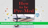 [Download]  How to Be Pre-Med: A Harvard MD s Medical School Preparation Guide for Students and