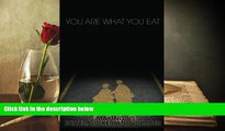 Read Online You Are What You Eat: How the Food We Eat Is Making Us Fatter, Sicker and Dumber For