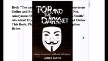 Download Tor and The Dark Net: Remain Anonymous Online and Evade NSA Spying (Tor, Dark Net, Anonymous Online, NSA Spying