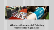 What are Commercial Printing Services for Agencies?