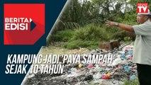 Kampung jadi 'paya sampah' sejak 10 tahun