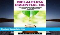 Read Online Melaleuca Essential Oil: The Complete User Guide To Melaleuca Essential Oil Uses,