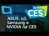 ASUS, LG, Samsung e NVIDIA na CES - Hoje no TecMundo