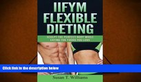 Audiobook  IIFYM Flexible Dieting: Sculpt The Perfect Body While Eating The Foods You Love For Ipad