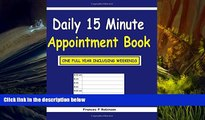 PDF [DOWNLOAD] Daily 15 Minute Appointment Book: The Daily 15 Minute Appointment Book is a Daily
