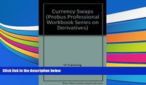 Read Book Currency Swaps: A Self-Study Guide to Mastering and Applying Currency Swaps (Probus