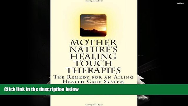 Download [PDF]  Mother Nature s Healing Touch Therapies: The Remedy for an Ailing Health Care