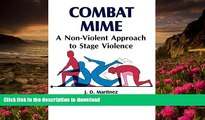 DOWNLOAD [PDF] Combat Mime: A Non-Violent Approach to Stage Violence J. D. Martinez For Kindle