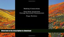 DOWNLOAD EBOOK Making Connections: Total Body Integration Through Bartenieff Fundamentals Peggy