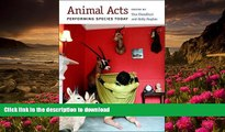 READ book Animal Acts: Performing Species Today (Critical Performances)  Pre Order
