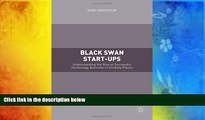 Read Book Black Swan Start-ups: Understanding the Rise of Successful Technology Business in