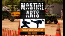 Download Martial Arts: The Truth Behind the Myths! - The Martial Arts and Self Defense Secrets You NEED to Know (Bullshi