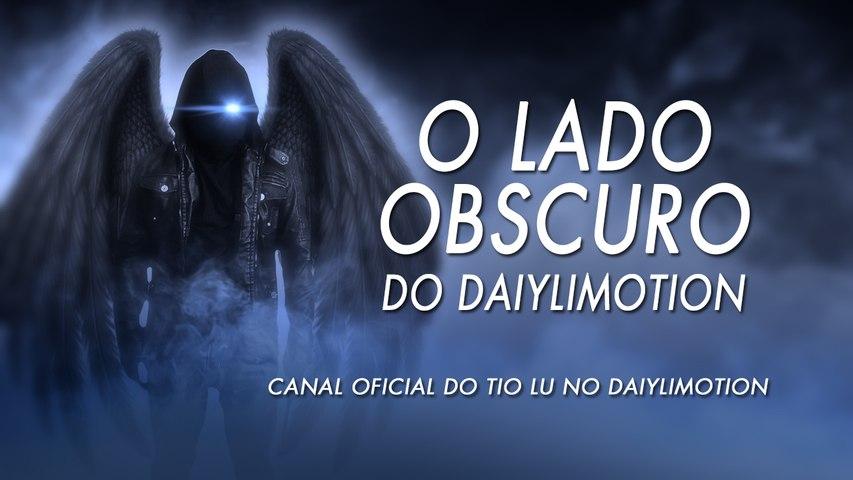 O LADO OBSCURO DO LADO OBSCURO - TIO LU - CANAL OFICIAL DAILYMOTION