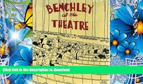 READ book Benchley at the Theatre: Dramatic Criticism, 1920-1940 Robert Benchley Pre Order