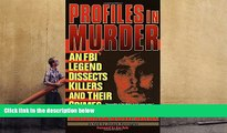 PDF [DOWNLOAD] Profiles in Murder: An FBI Legend Dissects Killers and Their Crimes READ ONLINE