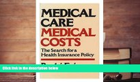Read  Medical Care, Medical Costs: The Search for a Health Insurance Policy  Ebook READ Ebook