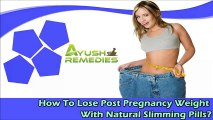 How To Lose Post Pregnancy Weight With Natural Slimming Pills?