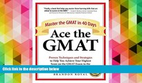 Best PDF  Ace the GMAT: Master the GMAT in 40 Days Brandon Royal  For Free