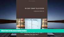 Read Online 30 Day GMAT Success: How I Scored 780 on GMAT in 30 Days... and How You Can Too!